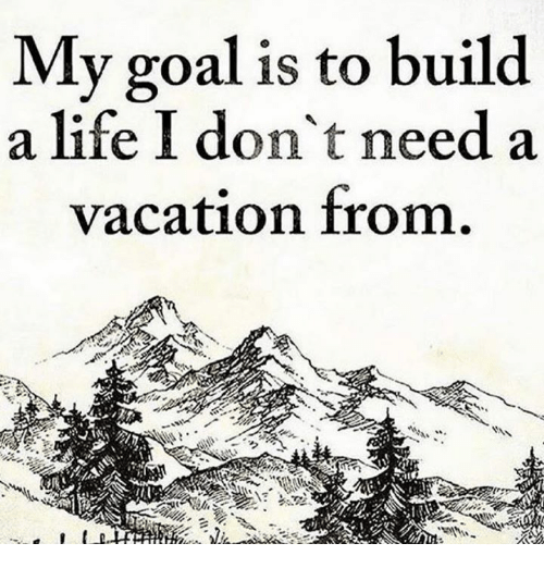 my-goal-is-to-build-a-life-i-dont-need-7465211